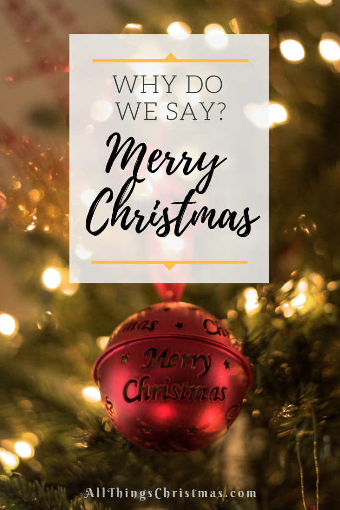Why Do We Say Merry Christmas on AllThingsChristmas.com