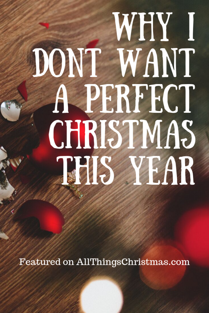I Dont Want Anything For Christmas.Why I Don T Want The Perfect Christmas This Year All